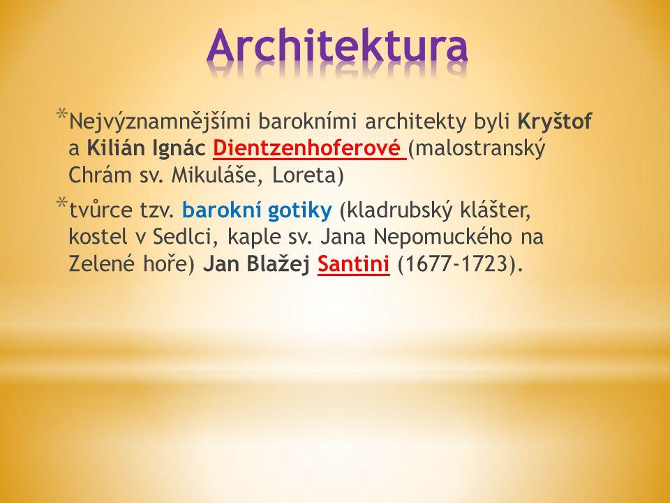 * Nejvýznamnějšími barokními architekty byli Kryštof a Kilián Ignác Dientzenhoferové (malostranský Chrám sv. Mikuláše, Loreta) * tvůrce tzv. barokní g
