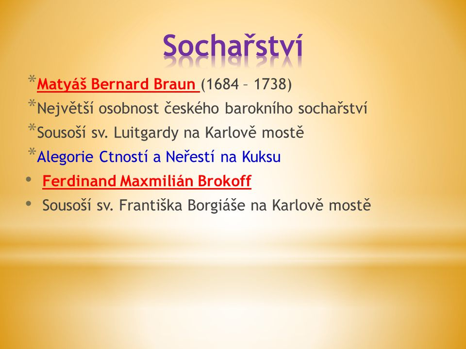 * Matyáš Bernard Braun (1684 – 1738) * Největší osobnost českého barokního sochařství * Sousoší sv. Luitgardy na Karlově mostě * Alegorie Ctností a Ne