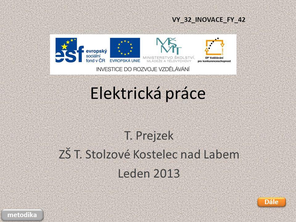 Elektrická práce T. Prejzek ZŠ T. Stolzové Kostelec nad Labem Leden 2013 VY_32_INOVACE_FY_42 Dále metodika