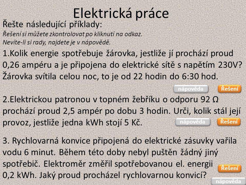 Elektrická práce Řešte následující příklady: Řešení si můžete zkontrolovat po kliknutí na odkaz. Nevíte-li si rady, najdete je v nápovědě. 1.Kolik ene