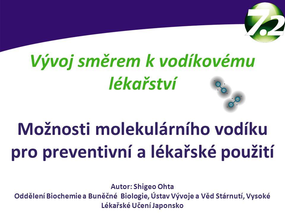 Vývoj směrem k vodíkovému lékařství Možnosti molekulárního vodíku pro preventivní a lékařské použití Autor: Shigeo Ohta Oddělení Biochemie a Buněčné B