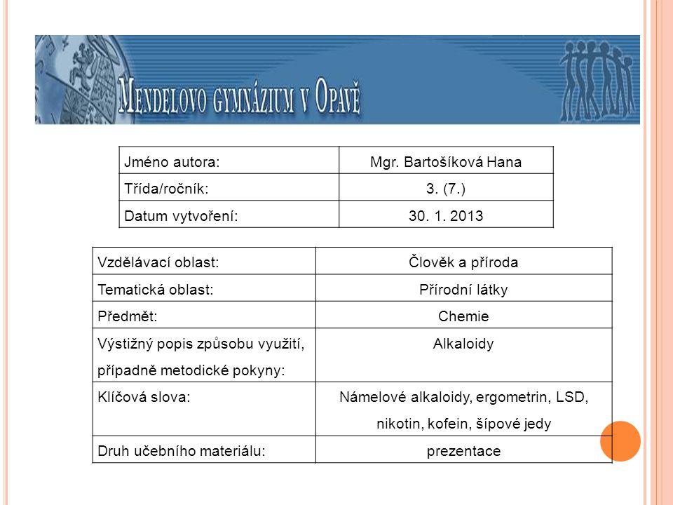 Jméno autora:Mgr. Bartošíková Hana Třída/ročník:3. (7.) Datum vytvoření:30. 1. 2013 Vzdělávací oblast:Člověk a příroda Tematická oblast: Přírodní látk