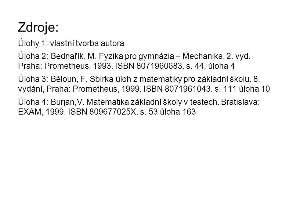 Zdroje: Úlohy 1: vlastní tvorba autora Úloha 2: Bednařík, M. Fyzika pro gymnázia – Mechanika. 2. vyd. Praha: Prometheus, 1993. ISBN 8071960683. s. 44,