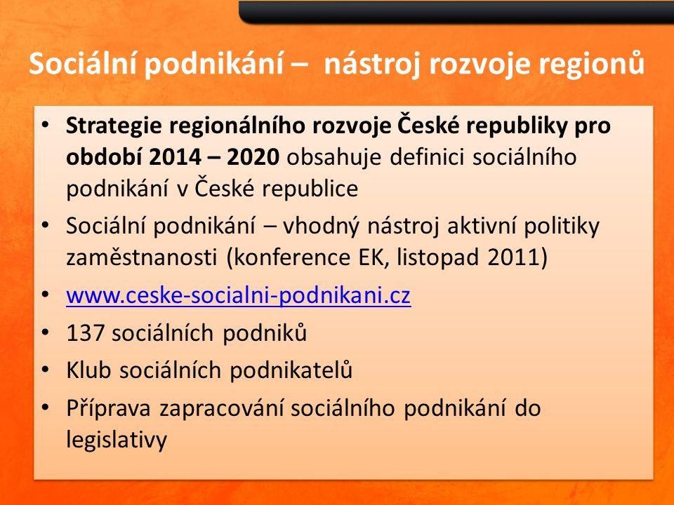 Sociální podnikání – nástroj rozvoje regionů Strategie regionálního rozvoje České republiky pro období 2014 – 2020 obsahuje definici sociálního podnik