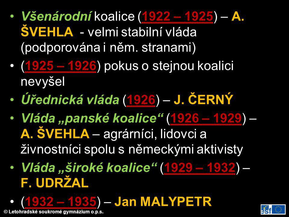 © Letohradské soukromé gymnázium o.p.s. Všenárodní koalice (1922 – 1925) – A. ŠVEHLA - velmi stabilní vláda (podporována i něm. stranami) (1925 – 1926
