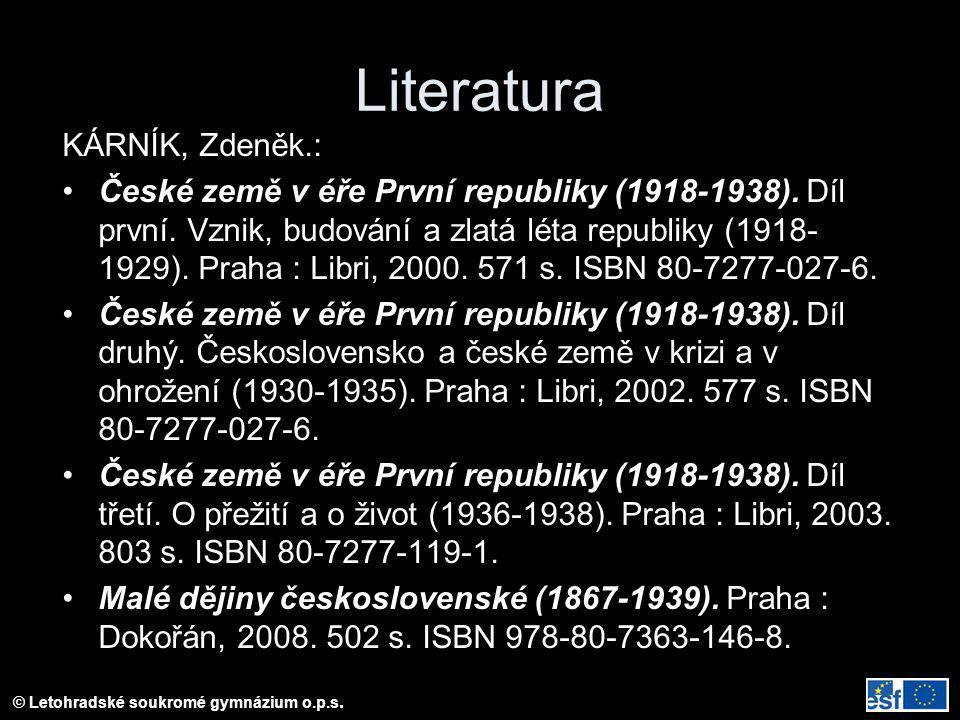 © Letohradské soukromé gymnázium o.p.s. Literatura KÁRNÍK, Zdeněk.: České země v éře První republiky (1918-1938). Díl první. Vznik, budování a zlatá l