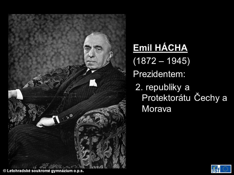 © Letohradské soukromé gymnázium o.p.s. Emil HÁCHA (1872 – 1945) Prezidentem: 2. republiky a Protektorátu Čechy a Morava