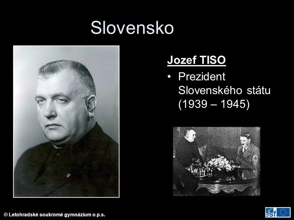 © Letohradské soukromé gymnázium o.p.s. Slovensko Jozef TISO Prezident Slovenského státu (1939 – 1945)