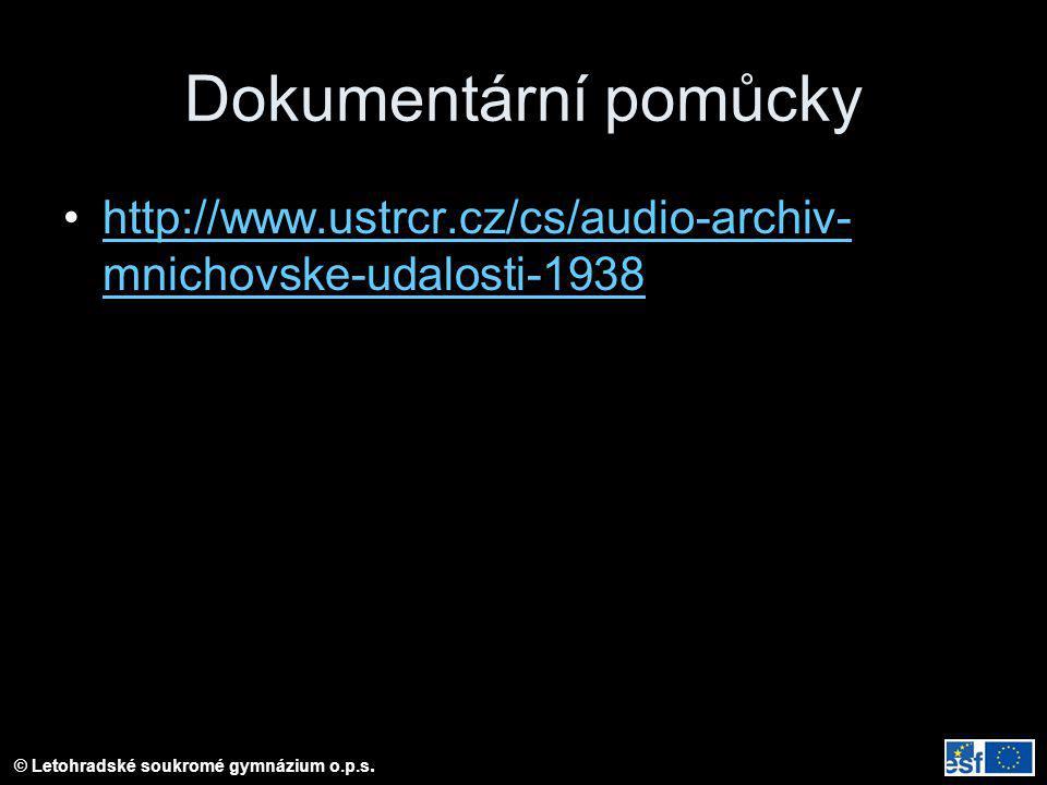 © Letohradské soukromé gymnázium o.p.s. Dokumentární pomůcky http://www.ustrcr.cz/cs/audio-archiv- mnichovske-udalosti-1938http://www.ustrcr.cz/cs/aud