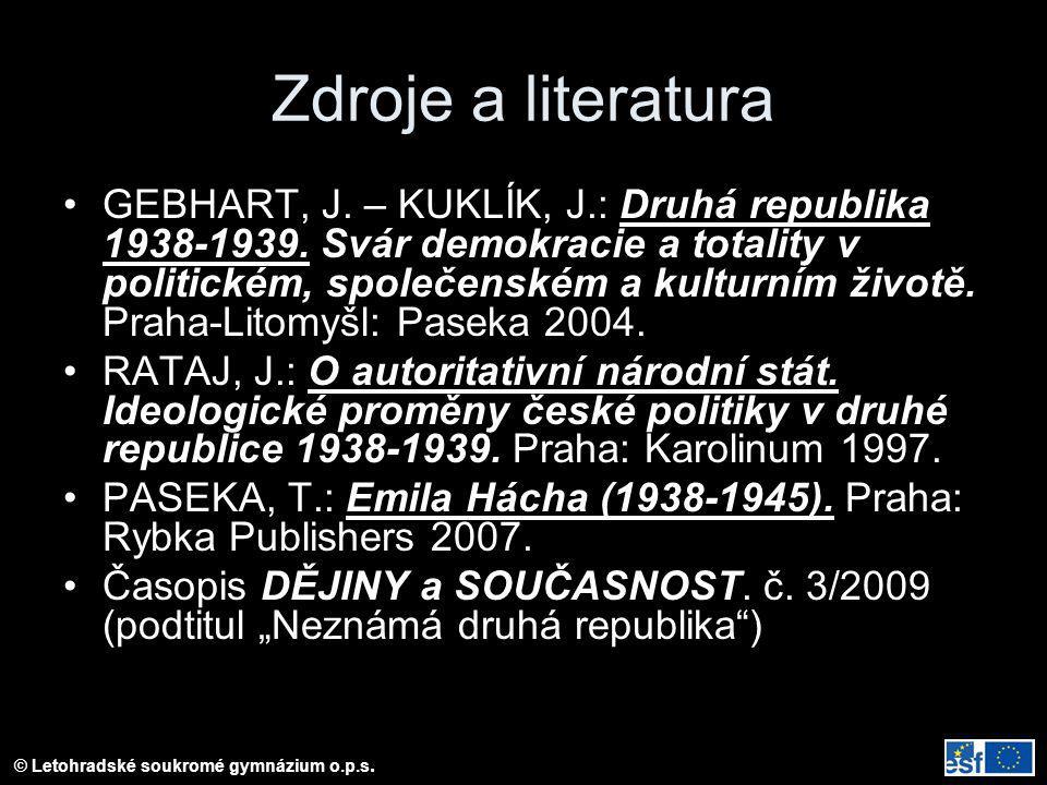Zdroje a literatura GEBHART, J. – KUKLÍK, J.: Druhá republika 1938-1939. Svár demokracie a totality v politickém, společenském a kulturním životě. Pra