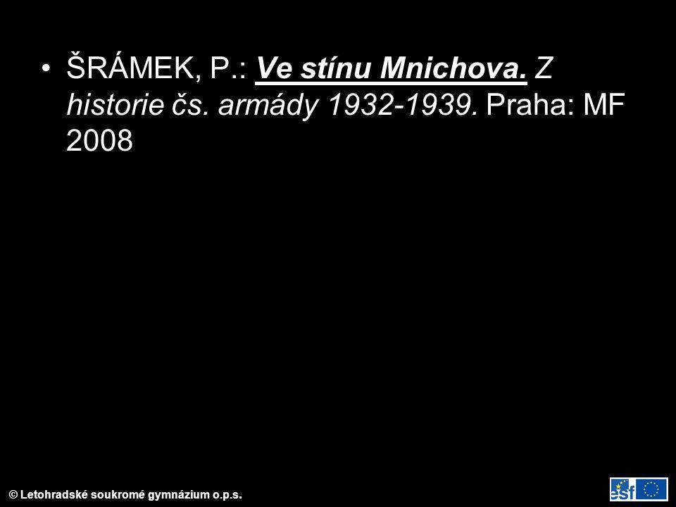 © Letohradské soukromé gymnázium o.p.s. ŠRÁMEK, P.: Ve stínu Mnichova. Z historie čs. armády 1932-1939. Praha: MF 2008
