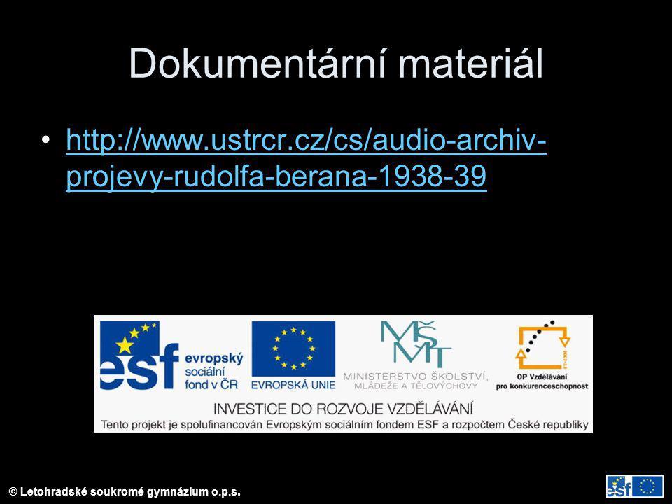 © Letohradské soukromé gymnázium o.p.s. Dokumentární materiál http://www.ustrcr.cz/cs/audio-archiv- projevy-rudolfa-berana-1938-39http://www.ustrcr.cz