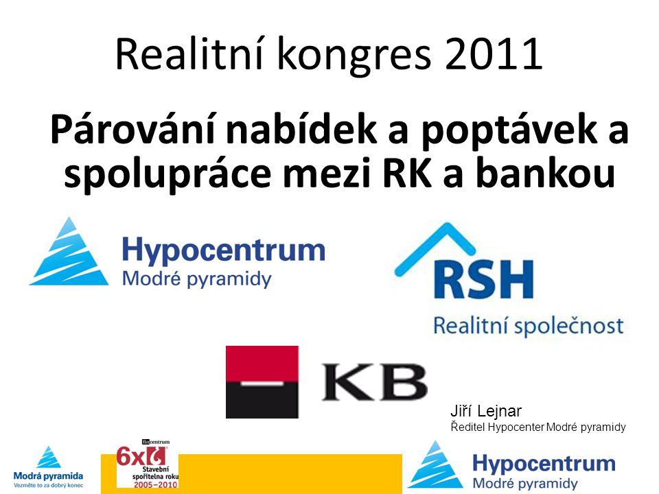 Realitní kongres 2011 Párování nabídek a poptávek a spolupráce mezi RK a bankou Jiří Lejnar Ředitel Hypocenter Modré pyramidy
