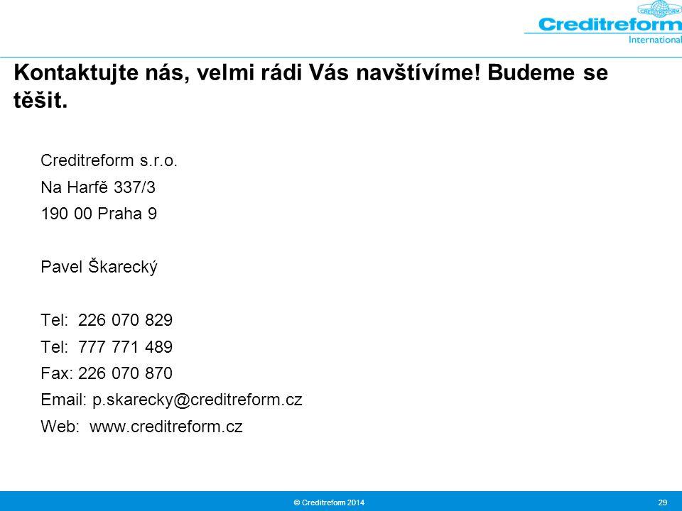 © Creditreform 2014 29 Kontaktujte nás, velmi rádi Vás navštívíme! Budeme se těšit. Creditreform s.r.o. Na Harfě 337/3 190 00 Praha 9 Pavel Škarecký T