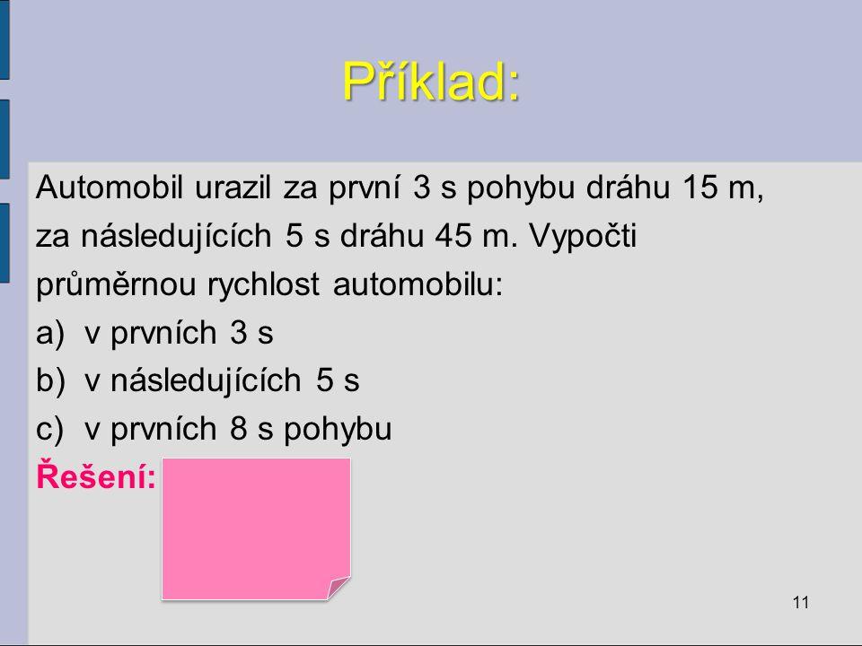 Příklad: Automobil urazil za první 3 s pohybu dráhu 15 m, za následujících 5 s dráhu 45 m.