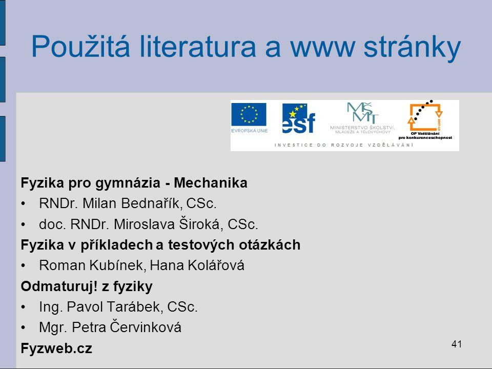 41 Použitá literatura a www stránky Fyzika pro gymnázia - Mechanika RNDr. Milan Bednařík, CSc. doc. RNDr. Miroslava Široká, CSc. Fyzika v příkladech a