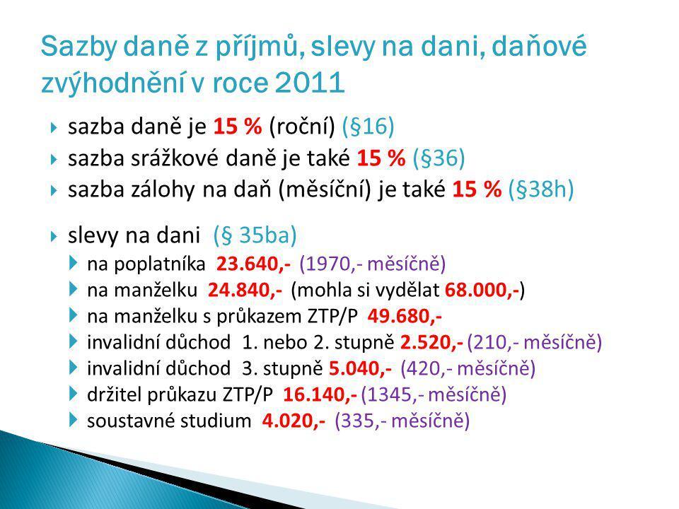  sazba daně je 15 % (roční) (§16)  sazba srážkové daně je také 15 % (§36)  sazba zálohy na daň (měsíční) je také 15 % (§38h)  slevy na dani (§ 35b