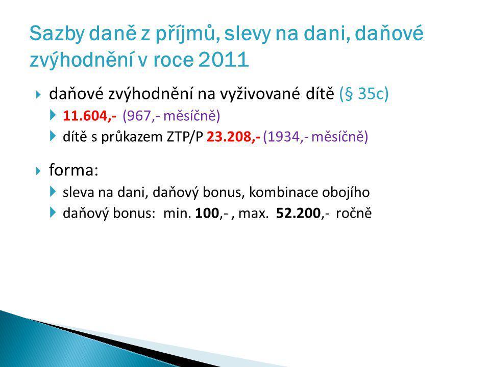  daňové zvýhodnění na vyživované dítě (§ 35c)  11.604,- (967,- měsíčně)  dítě s průkazem ZTP/P 23.208,- (1934,- měsíčně)  forma:  sleva na dani,