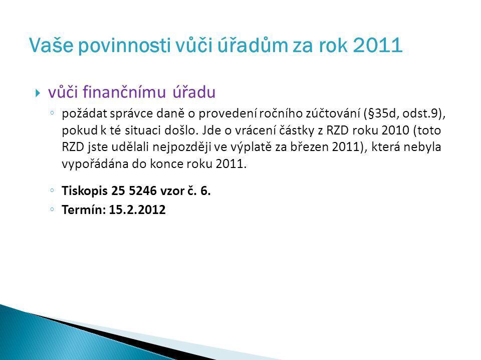  vůči finančnímu úřadu ◦ požádat správce daně o provedení ročního zúčtování (§35d, odst.9), pokud k té situaci došlo. Jde o vrácení částky z RZD roku
