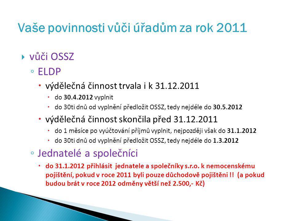  vůči OSSZ ◦ ELDP  výdělečná činnost trvala i k 31.12.2011  do 30.4.2012 vyplnit  do 30ti dnů od vyplnění předložit OSSZ, tedy nejdéle do 30.5.201