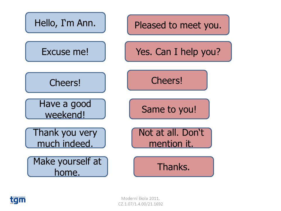 Moderní škola 2011, CZ.1.07/1.4.00/21.1692 Hello, I'm Ann.