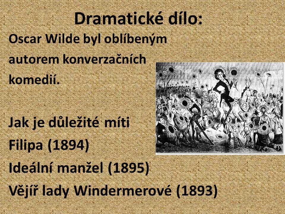 Dramatické dílo: Oscar Wilde byl oblíbeným autorem konverzačních komedií. Jak je důležité míti Filipa (1894) Ideální manžel (1895) Vějíř lady Winderme