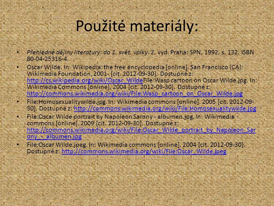 Použité materiály: Přehledné dějiny literatury: do 1. svět. války. 2. vyd. Praha: SPN, 1992, s. 132. ISBN 80-04-25316-4. Oscar Wilde. In: Wikipedia: t