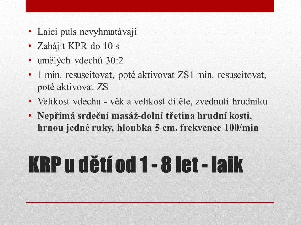 KRP u dětí od 1 - 8 let - laik Laici puls nevyhmatávají Zahájit KPR do 10 s umělých vdechů 30:2 1 min. resuscitovat, poté aktivovat ZS1 min. resuscito