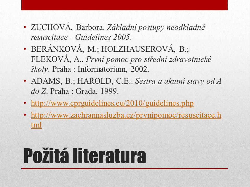 Požitá literatura ZUCHOVÁ, Barbora. Základní postupy neodkladné resuscitace - Guidelines 2005. BERÁNKOVÁ, M.; HOLZHAUSEROVÁ, B.; FLEKOVÁ, A.. První po