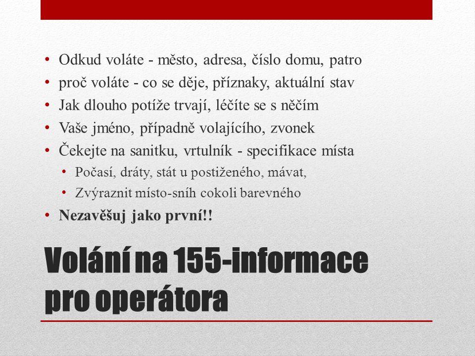 Volání na 155-informace pro operátora Odkud voláte - město, adresa, číslo domu, patro proč voláte - co se děje, příznaky, aktuální stav Jak dlouho pot
