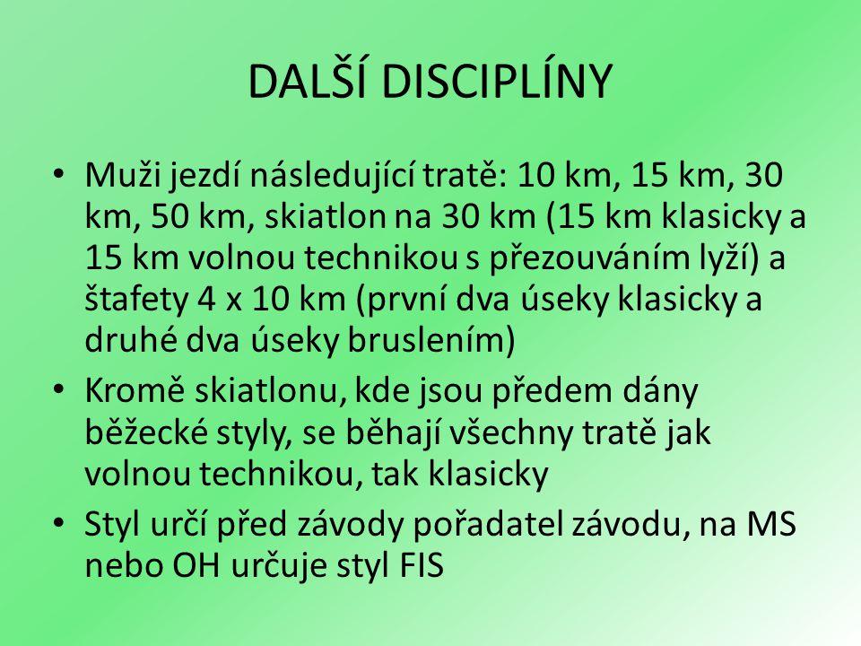 DALŠÍ DISCIPLÍNY Muži jezdí následující tratě: 10 km, 15 km, 30 km, 50 km, skiatlon na 30 km (15 km klasicky a 15 km volnou technikou s přezouváním ly