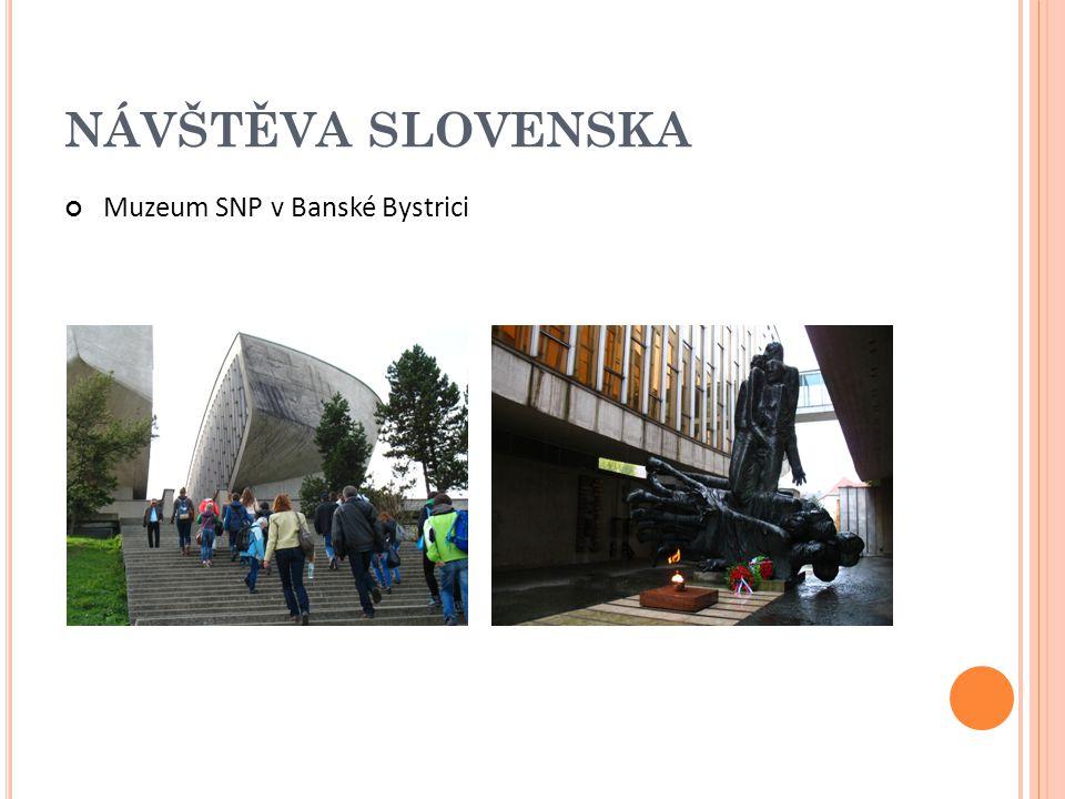 NÁVŠTĚVA SLOVENSKA Muzeum SNP v Banské Bystrici