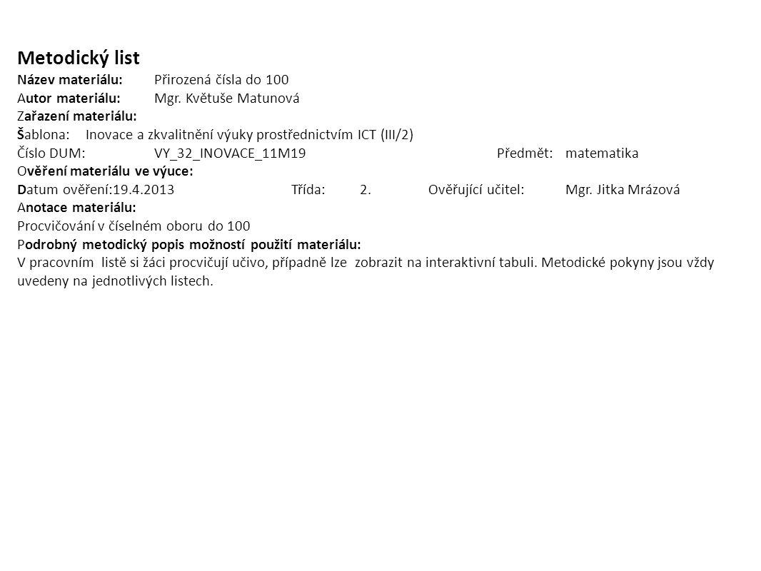Metodický list Název materiálu:Přirozená čísla do 100 Autor materiálu:Mgr. Květuše Matunová Zařazení materiálu: Šablona:Inovace a zkvalitnění výuky pr