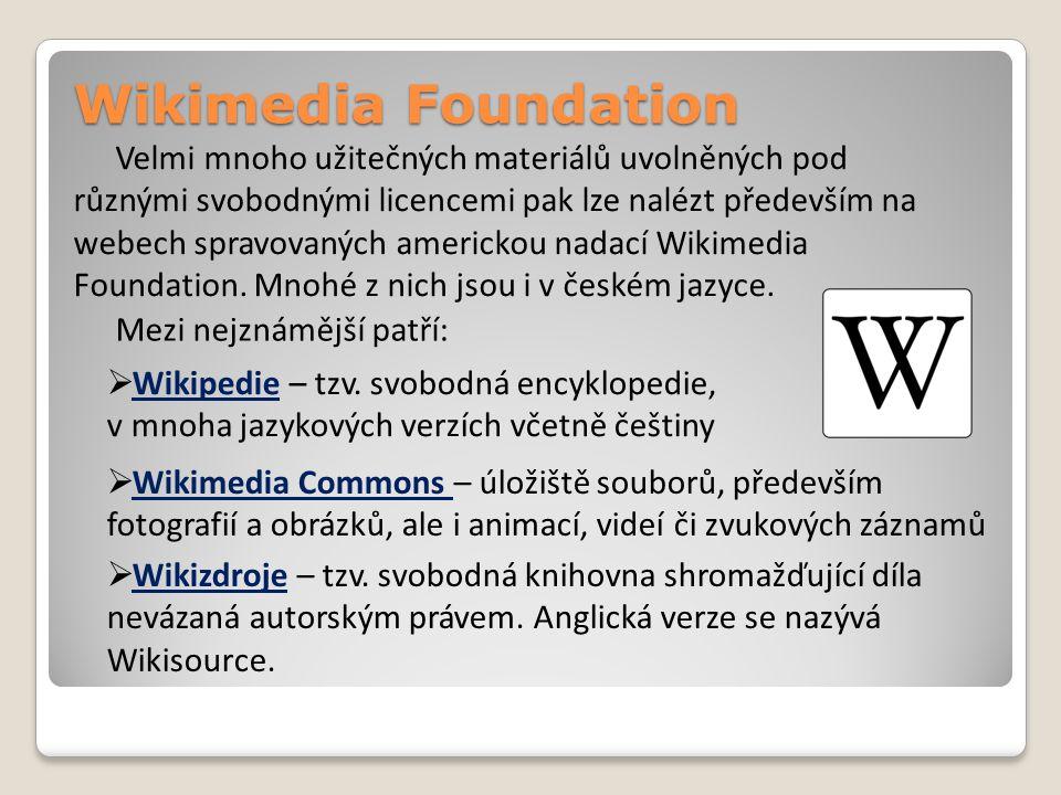 Wikimedia Foundation Velmi mnoho užitečných materiálů uvolněných pod různými svobodnými licencemi pak lze nalézt především na webech spravovaných americkou nadací Wikimedia Foundation.