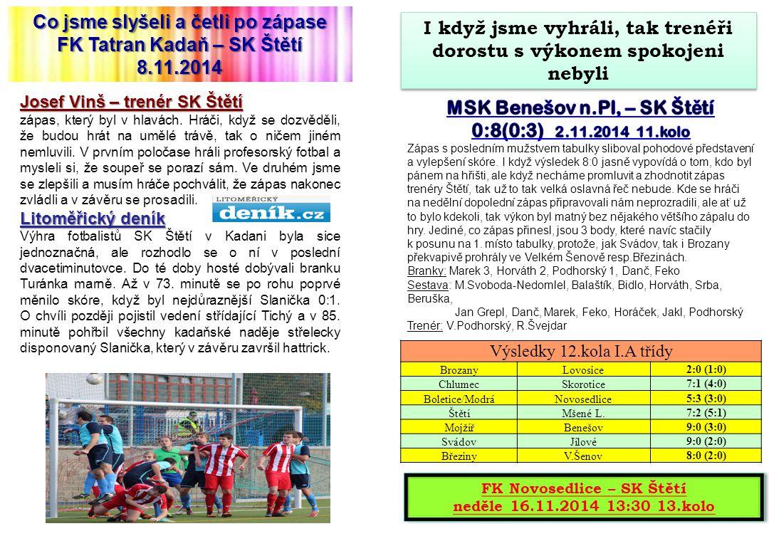 Co jsme slyšeli a četli po zápase FK Tatran Kadaň – SK Štětí 8.11.2014 Josef Vinš – trenér SK Štětí zápas, který byl v hlavách.