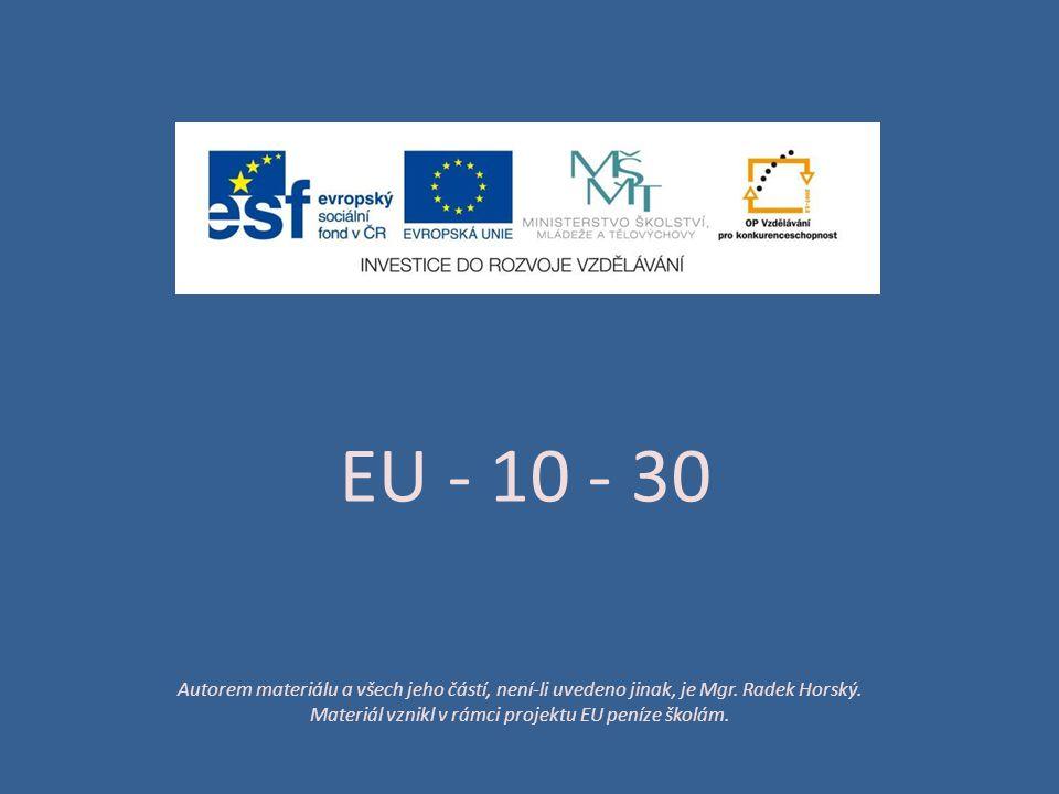 EU - 10 - 30 Autorem materiálu a všech jeho částí, není-li uvedeno jinak, je Mgr. Radek Horský. Materiál vznikl v rámci projektu EU peníze školám.