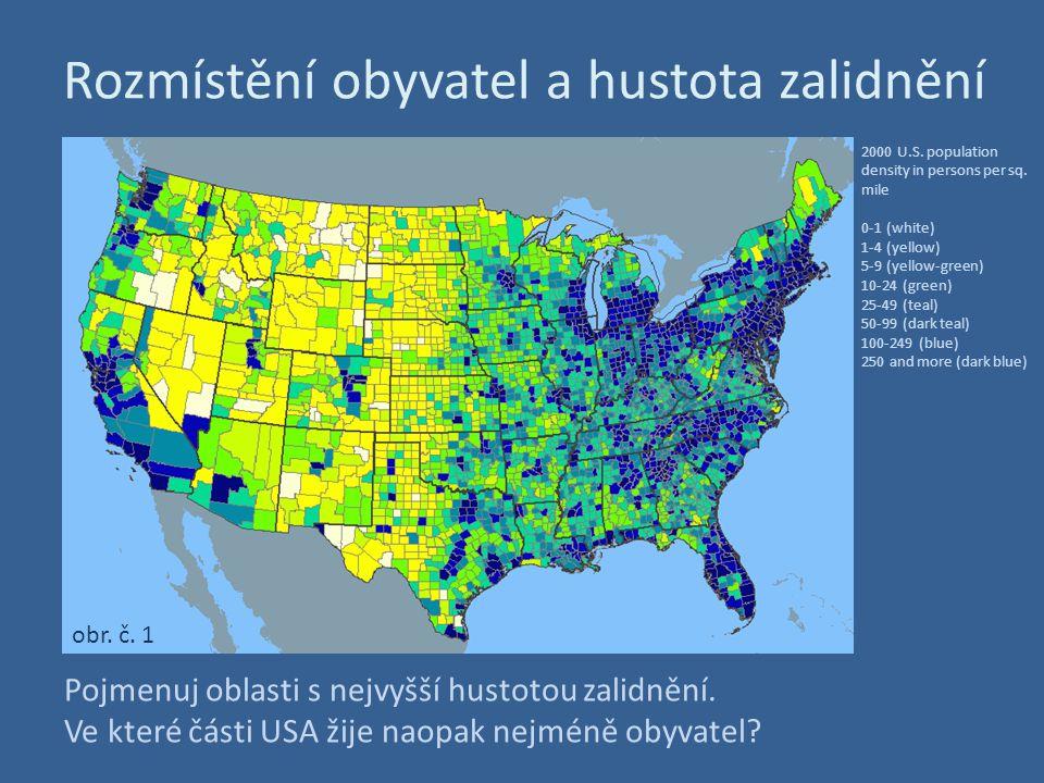 Rozmístění obyvatel a hustota zalidnění Pojmenuj oblasti s nejvyšší hustotou zalidnění. Ve které části USA žije naopak nejméně obyvatel? obr. č. 1 200