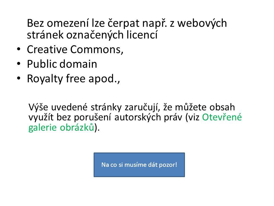 Při použití obrazového materiálu z webových stránek označených licencí Public domain nebo Royalty free musíme uvádět: Kdy byl obrazový materiál použit, pod jakou licencí a přesný zdrojový odkaz neboli URL adresu na konkrétní stránku, ze které byl daný obrázek čerpán (viz následující snímek).