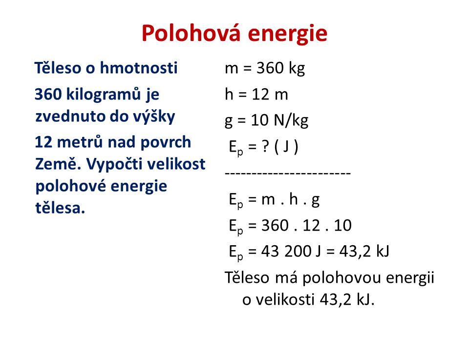 Polohová energie Těleso o hmotnosti 360 kilogramů je zvednuto do výšky 12 metrů nad povrch Země.