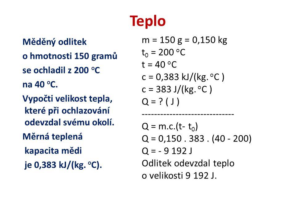 Teplo Měděný odlitek o hmotnosti 150 gramů se ochladil z 200 o C na 40 o C.