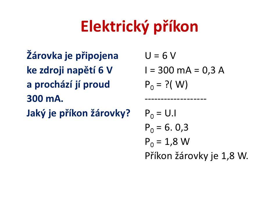 Elektrický příkon Žárovka je připojena ke zdroji napětí 6 V a prochází jí proud 300 mA.
