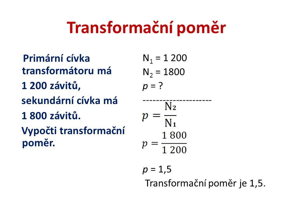 Transformační poměr Primární cívka transformátoru má 1 200 závitů, sekundární cívka má 1 800 závitů.