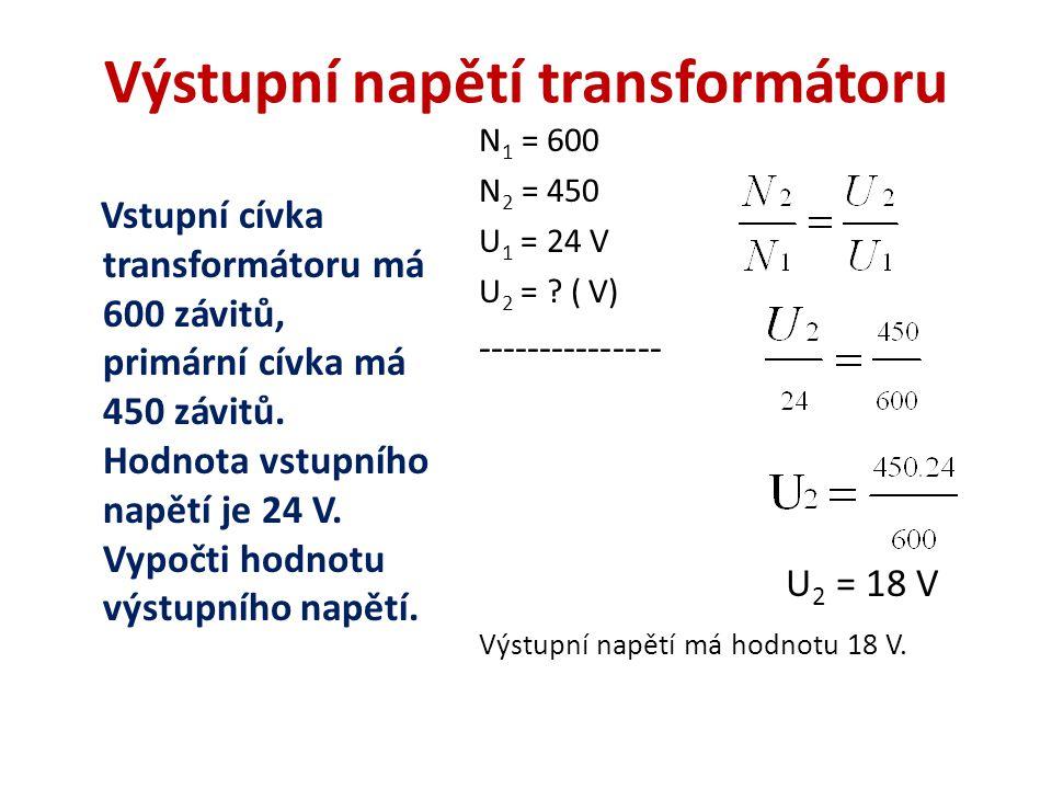 Výstupní napětí transformátoru Vstupní cívka transformátoru má 600 závitů, primární cívka má 450 závitů.