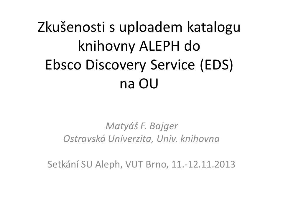 Zkušenosti s uploadem katalogu knihovny ALEPH do Ebsco Discovery Service (EDS) na OU Matyáš F.