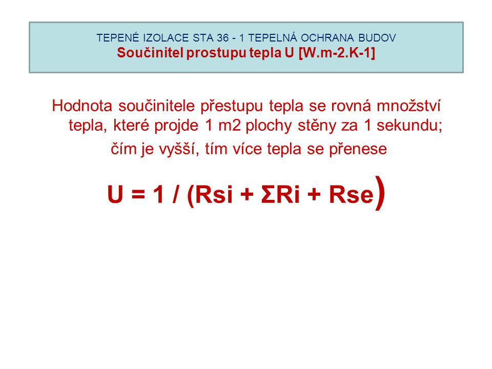 TEPENÉ IZOLACE STA 36 - 1 TEPELNÁ OCHRANA BUDOV Součinitel prostupu tepla U [W.m-2.K-1] Hodnota součinitele přestupu tepla se rovná množství tepla, kt