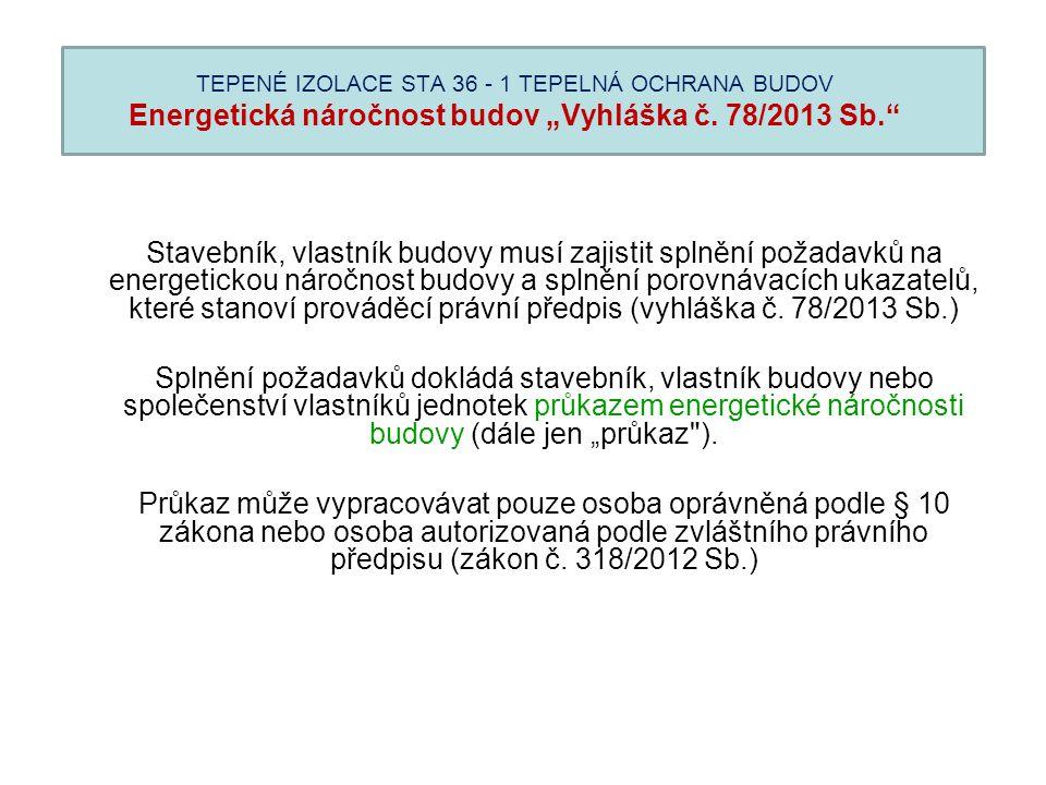 """TEPENÉ IZOLACE STA 36 - 1 TEPELNÁ OCHRANA BUDOV Energetická náročnost budov """"Vyhláška č. 78/2013 Sb."""" Stavebník, vlastník budovy musí zajistit splnění"""