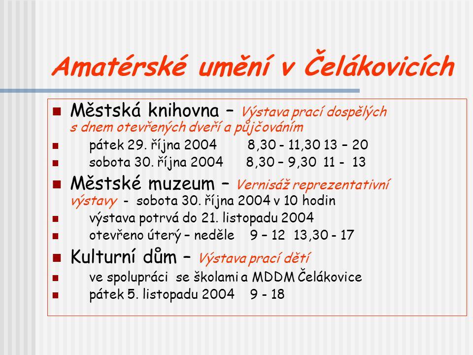 Amatérské umění v Čelákovicích Městská knihovna – Výstava prací dospělých s dnem otevřených dveří a půjčováním pátek 29. října 2004 8,30 - 11,30 13 –