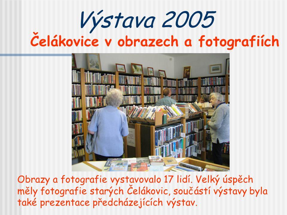 Výstava 2005 Čelákovice v obrazech a fotografiích Obrazy a fotografie vystavovalo 17 lidí. Velký úspěch měly fotografie starých Čelákovic, součástí vý