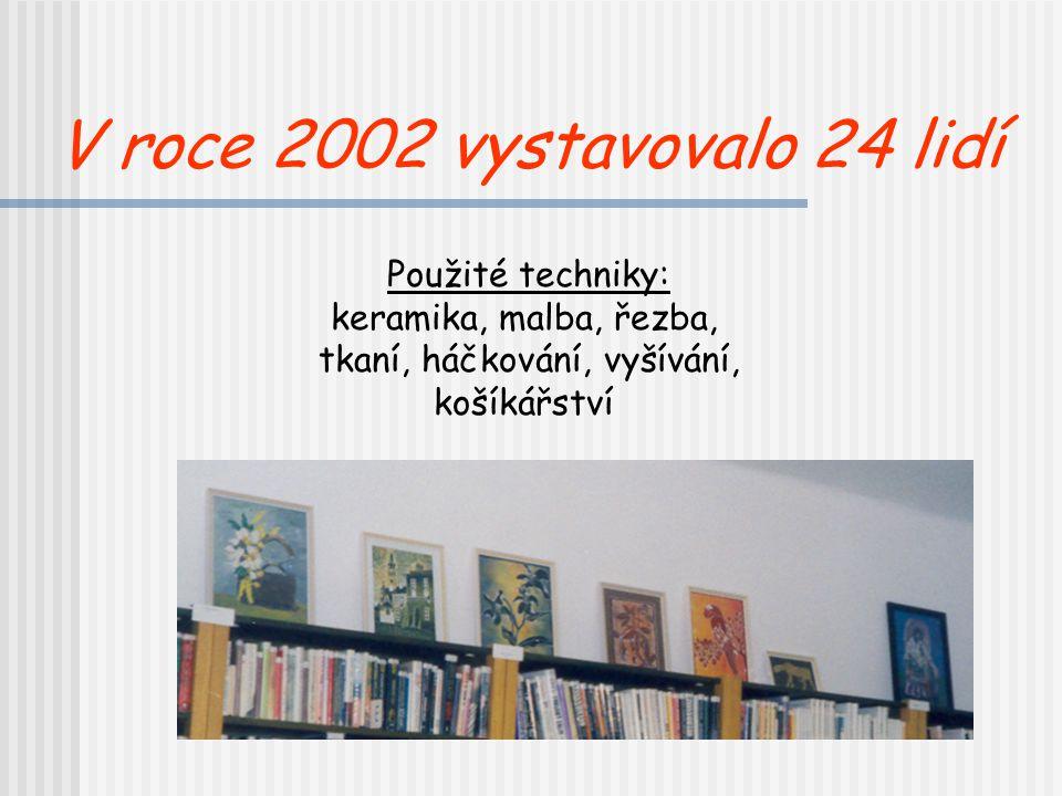 V roce 2002 vystavovalo 24 lidí Použité techniky: keramika, malba, řezba, tkaní, háčkování, vyšívání, košíkářství