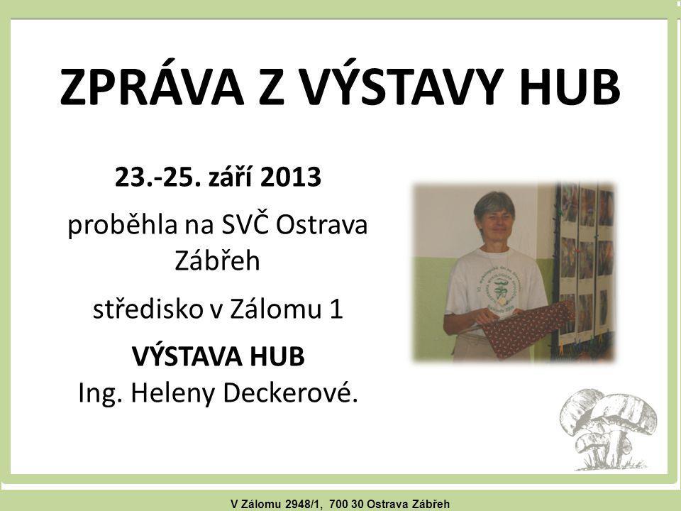 V Zálomu 2948/1, 700 30 Ostrava Zábřeh ZPRÁVA Z VÝSTAVY HUB 23.-25.